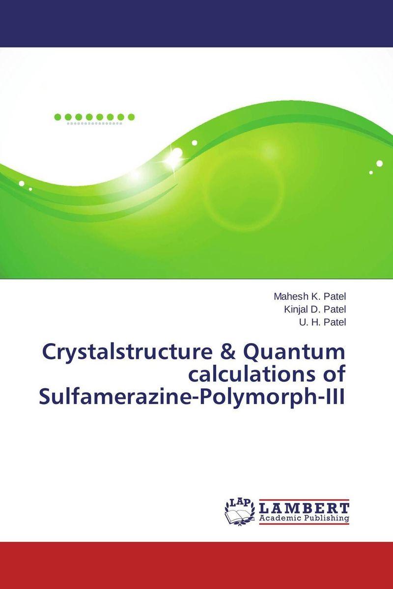 Mahesh K. Patel,Kinjal D. Patel and U. H. Patel Crystalstructure & Quantum calculations of Sulfamerazine-Polymorph-III  amit kumara a patel u sahoo and a k sen development and validation of anlytical methods