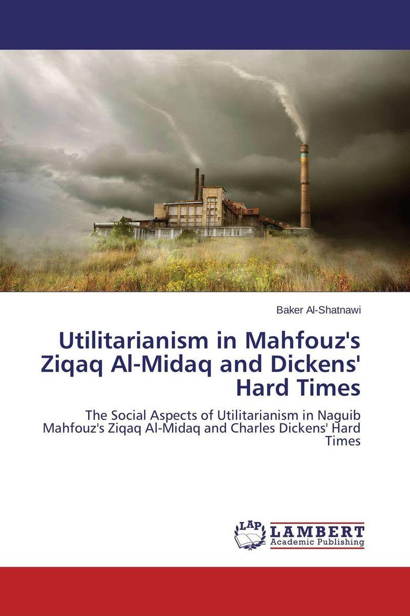 Utilitarianism in Mahfouz's Ziqaq Al-Midaq and Dickens' Hard Times