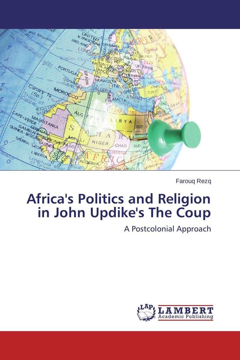 Farouq Rezq Africa's Politics and Religion in John Updike's The Coup sauda nabukenya politics of constitution making in africa