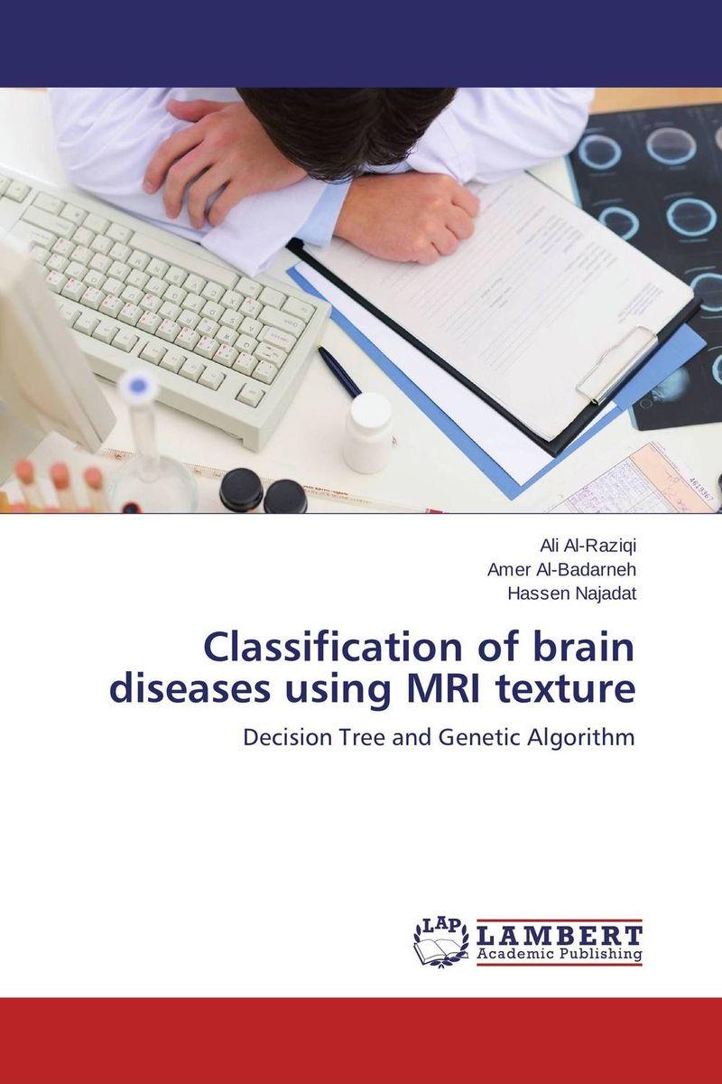 Ali Al-Raziqi,Amer Al-Badarneh and Hassen Najadat Classification of brain diseases using MRI texture ben buchanan brain structure and circuitry in body dysmorphic disorder