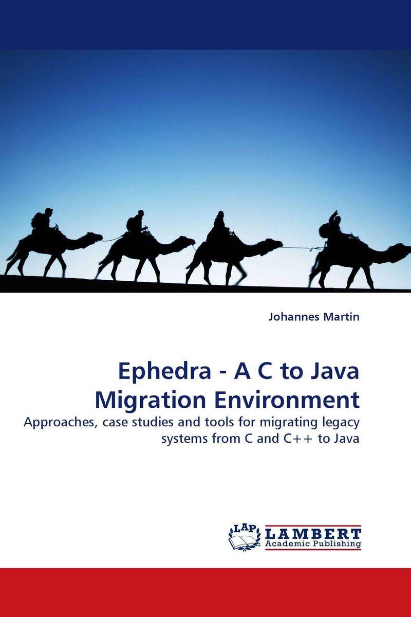 Ephedra - A C to Java Migration Environment