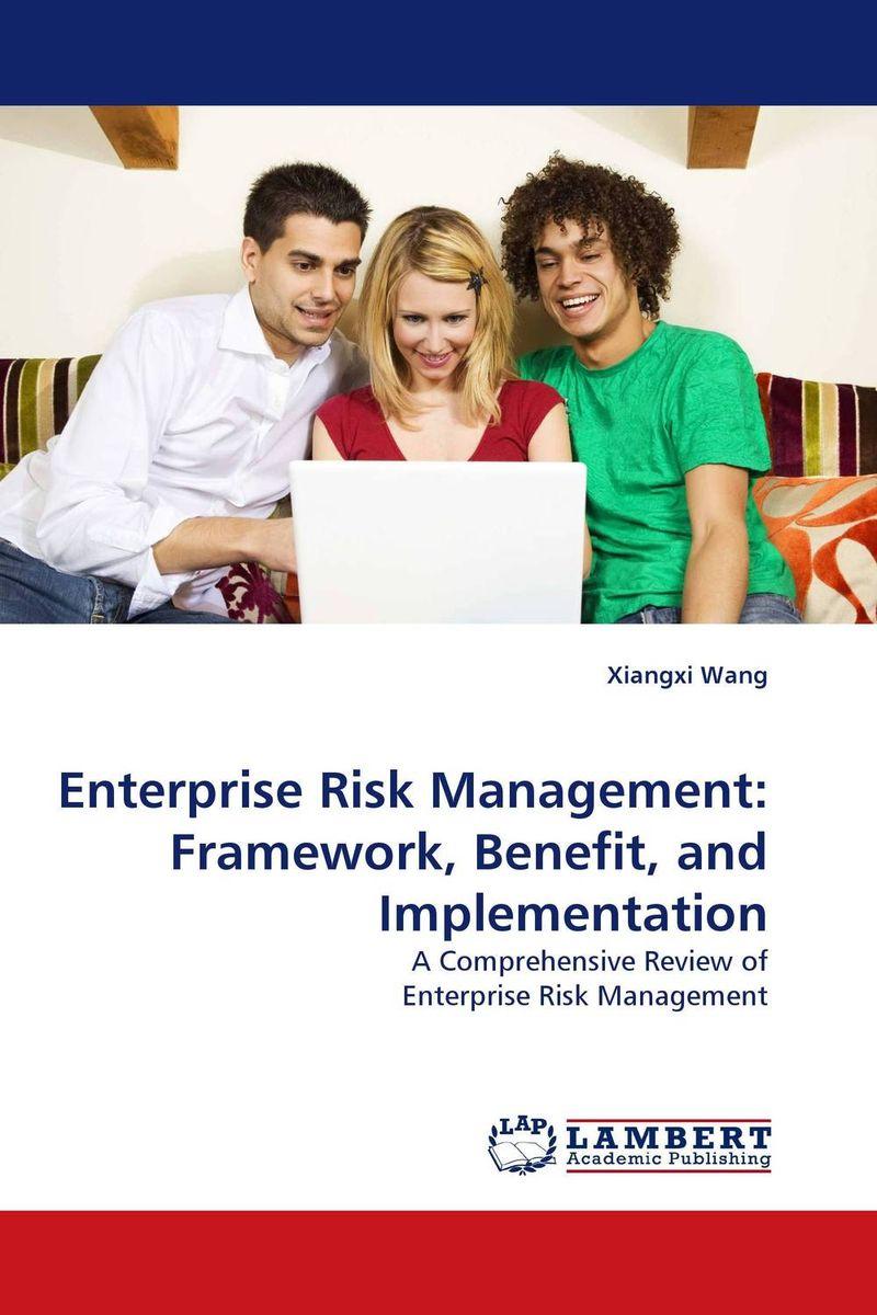 Enterprise Risk Management: Framework, Benefit, and Implementation