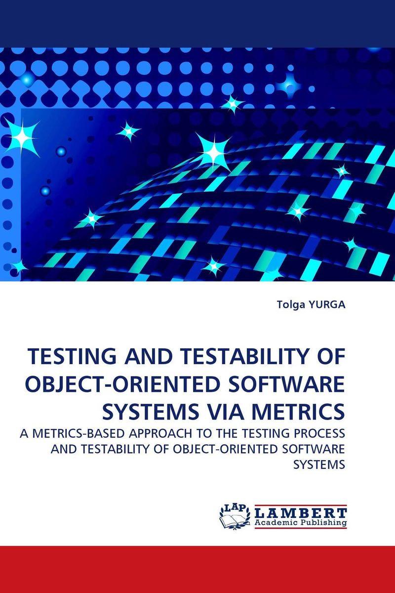 Tolga YURGA TESTING AND TESTABILITY OF OBJECT-ORIENTED SOFTWARE SYSTEMS VIA METRICS