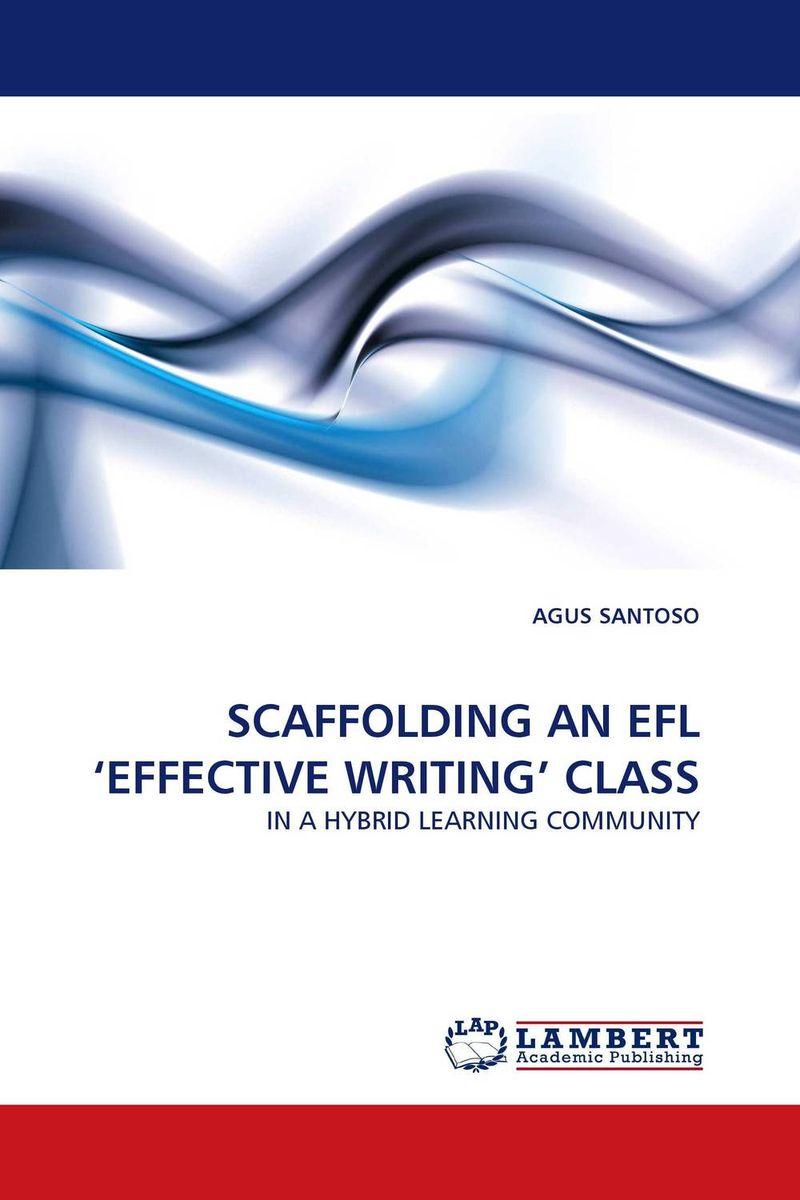 SCAFFOLDING AN EFL 'EFFECTIVE WRITING'' CLASS