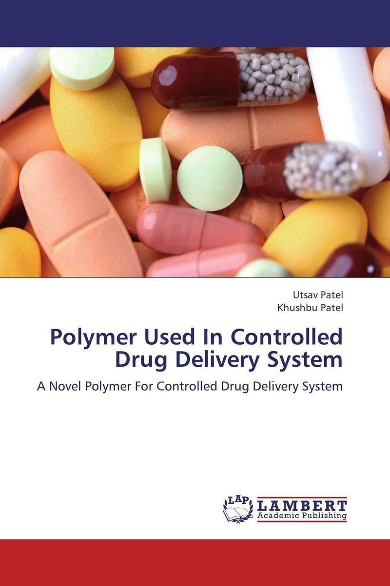 Utsav Patel and Khushbu Patel Polymer Used In Controlled Drug Delivery System kamal singh rathore shreya patel and naisarg pujara nanoparticulate drug delivery system
