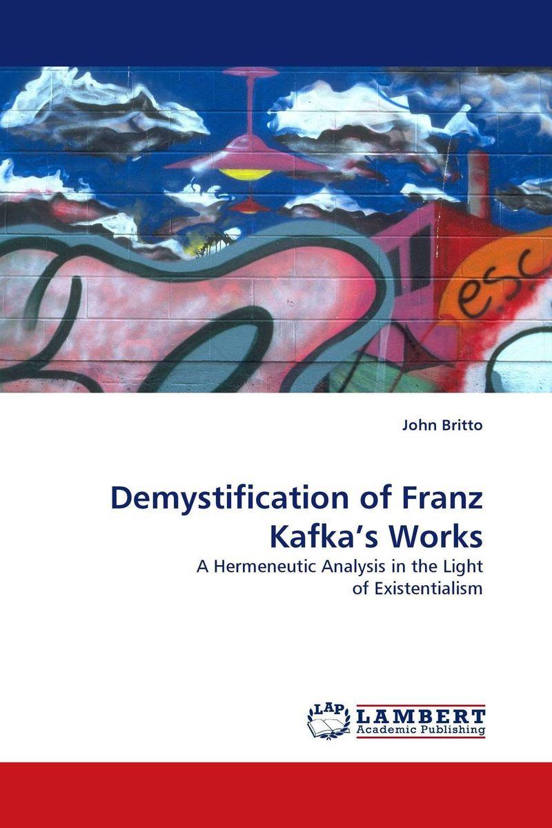 Demystification of Franz Kafka''s Works