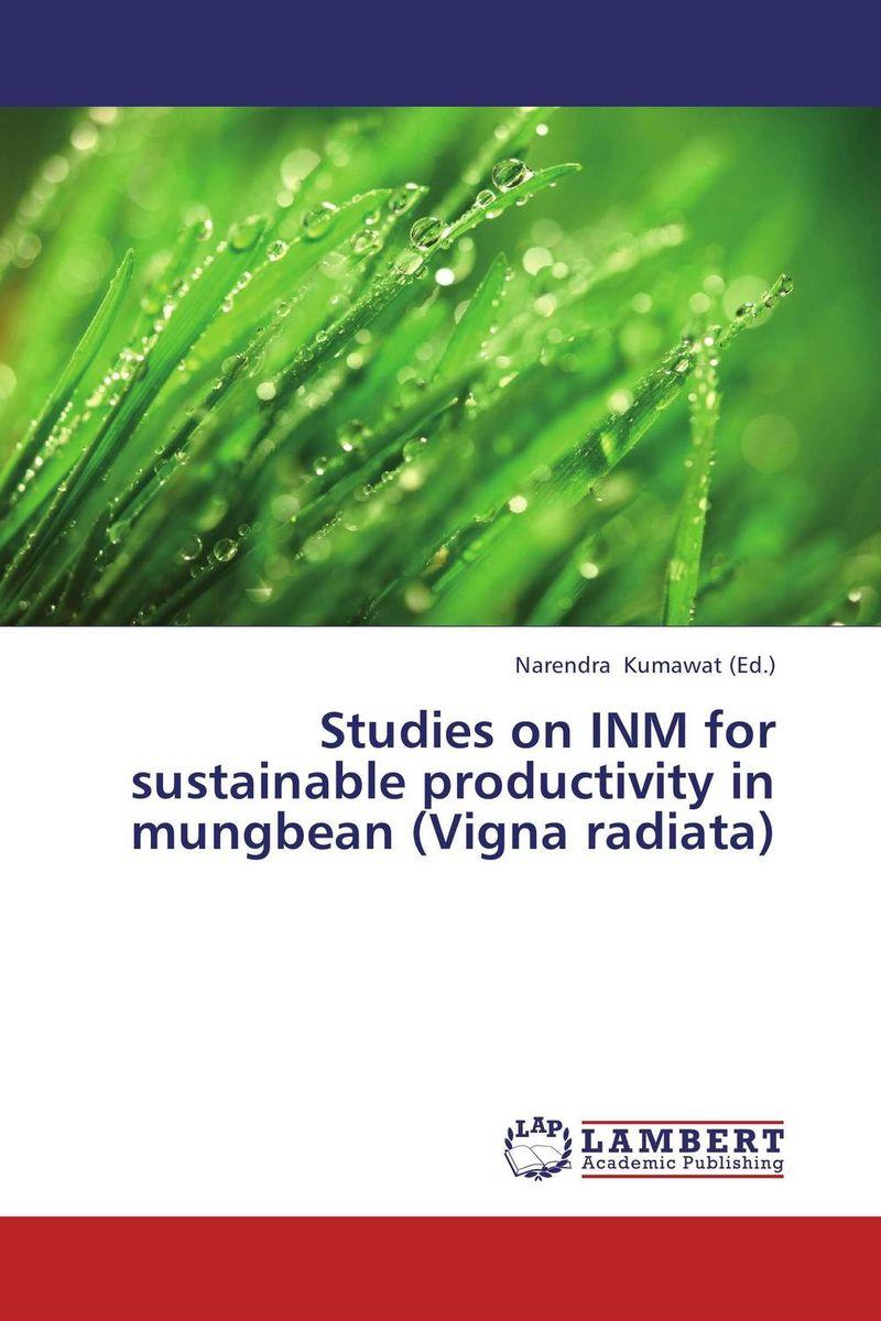 Narendra Kumawat Studies on INM for sustainable productivity in mungbean (Vigna radiata) mohd mazid and taqi ahmed khan interaction between auxin and vigna radiata l under cadmium stress