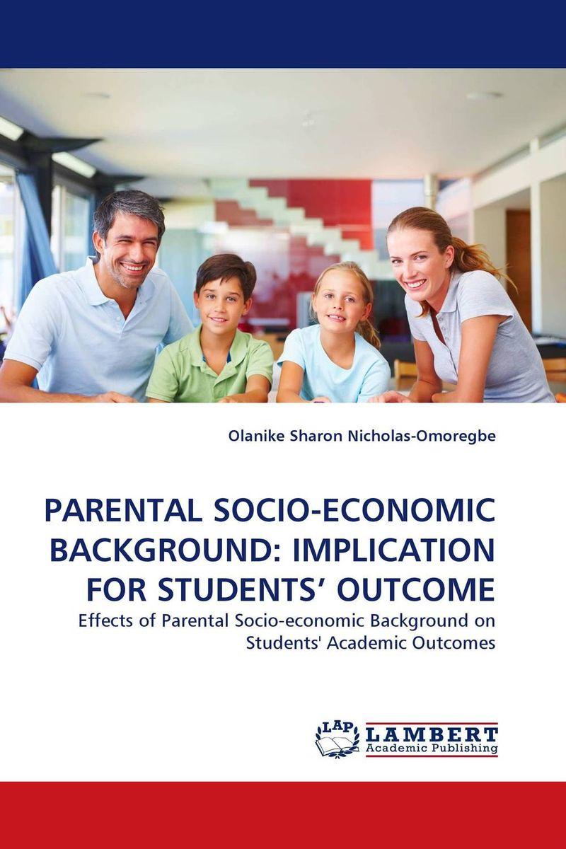 Olanike Sharon Nicholas-Omoregbe PARENTAL SOCIO-ECONOMIC BACKGROUND: IMPLICATION FOR STUDENTS'' OUTCOME