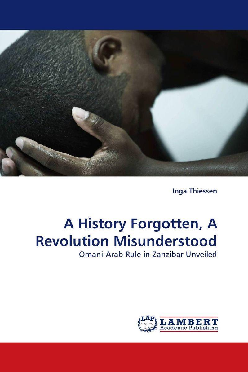 Inga Thiessen A History Forgotten, A Revolution Misunderstood sahar bazzaz forgotten saints – history power and politics in the making of modern morocco
