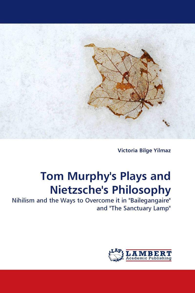 Tom Murphy''s Plays and Nietzsche''s Philosophy