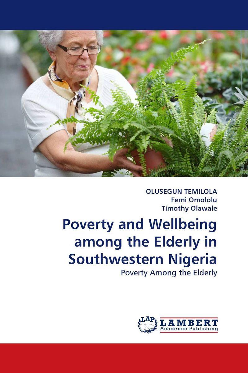 цена  OLUSEGUN TEMILOLA,Femi Omololu and Timothy Olawale Poverty and Wellbeing among the Elderly in Southwestern Nigeria  онлайн в 2017 году