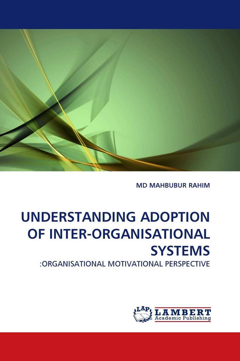 UNDERSTANDING ADOPTION OF INTER-ORGANISATIONAL SYSTEMS