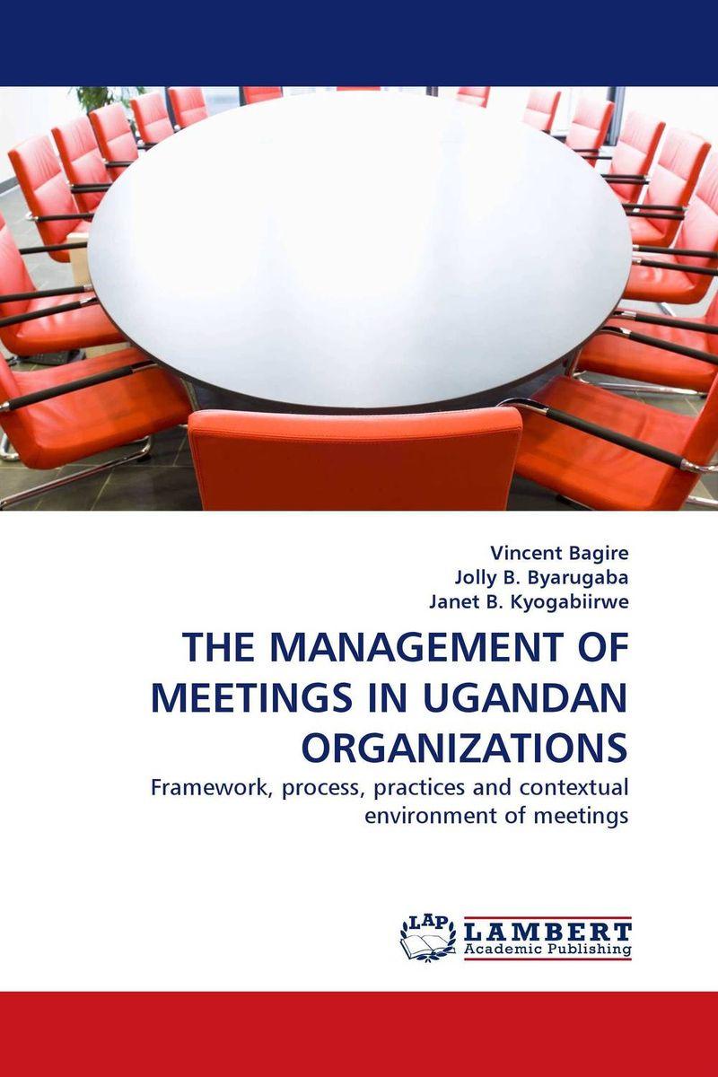 THE MANAGEMENT OF MEETINGS IN UGANDAN ORGANIZATIONS
