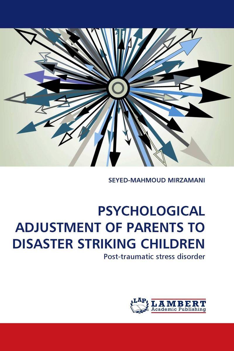 PSYCHOLOGICAL ADJUSTMENT OF PARENTS TO DISASTER STRIKING CHILDREN