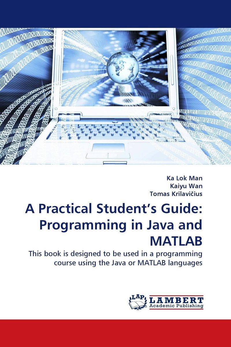 Ka Lok Man,Kaiyu Wan and Tomas Krilavicius A Practical Student's Guide: Programming in Java and MATLAB new original laptop palmrest top cover for hp for envy m6 m6 1000 m6 1125dx m6 1035dx m6 1009dx with touchpad upper 705196 001