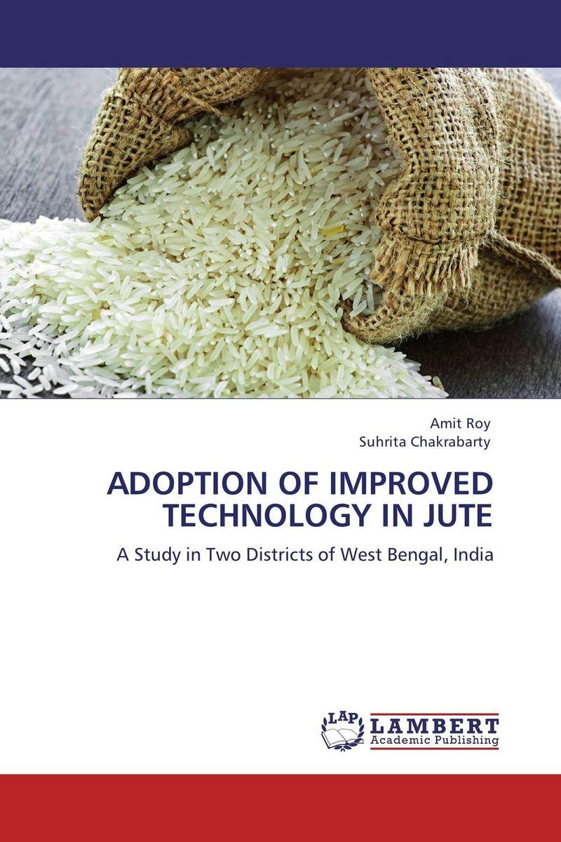 Amit Roy and Suhrita Chakrabarty ADOPTION OF IMPROVED TECHNOLOGY IN JUTE