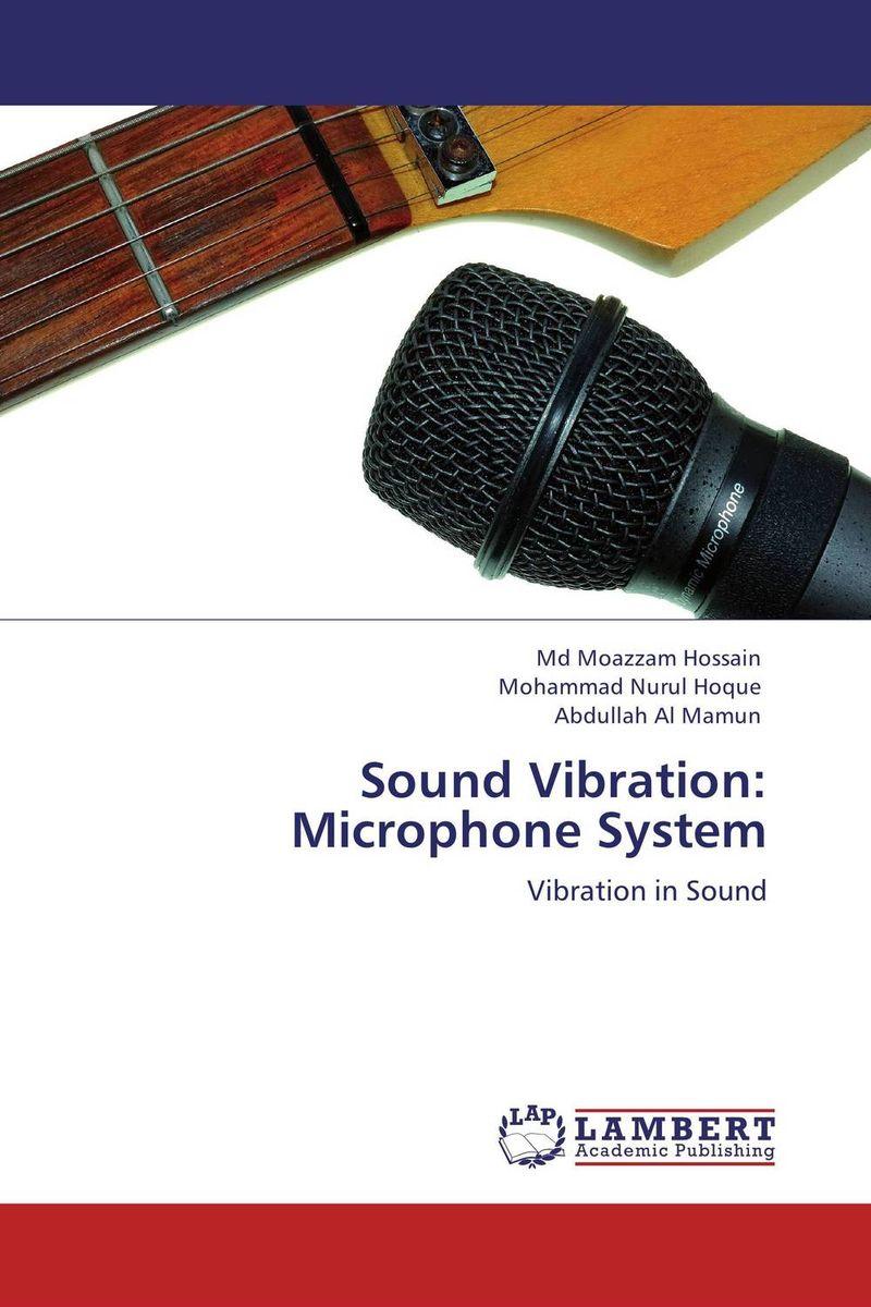 Md Moazzam Hossain,Mohammad Nurul Hoque and Abdullah Al Mamun Sound Vibration: Microphone System ноутбук lenovo ideapad y900 intel core i7 6700hq 17 3 16gb 1tb 128gb gtx 980m w10 64 80q1001grk