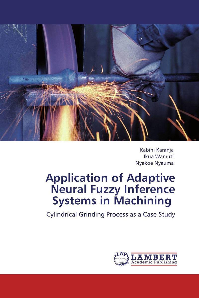 Kabini Karanja,Ikua Wamuti and Nyakoe Nyauma Application of Adaptive Neural Fuzzy Inference Systems in Machining  цены