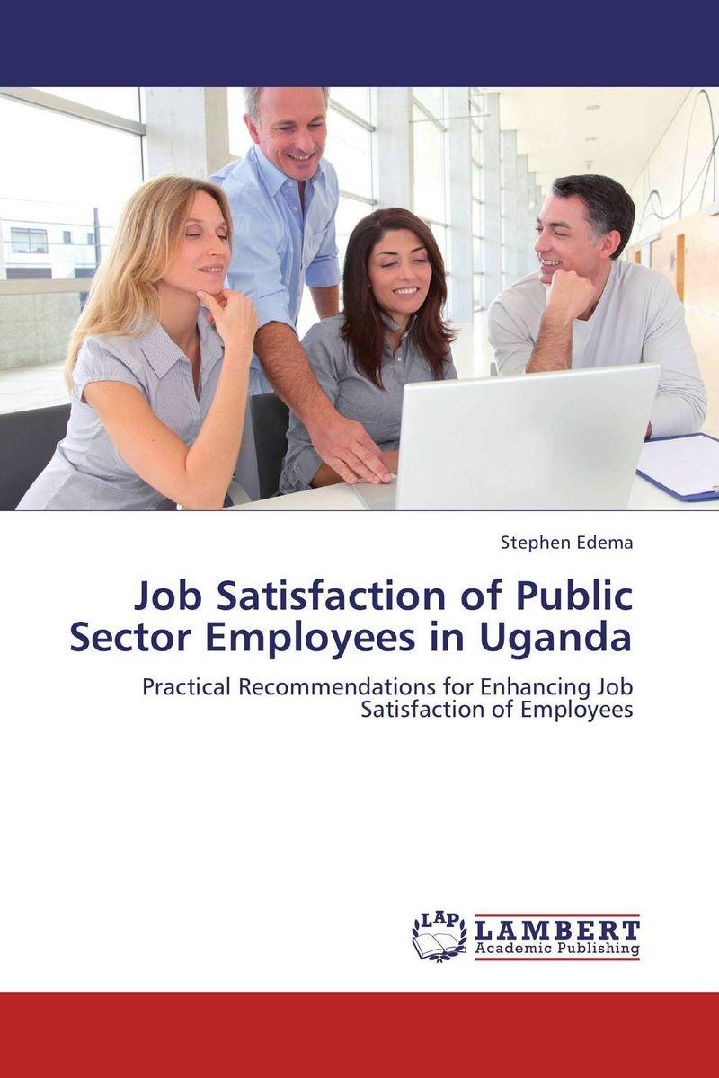 Stephen Edema Job Satisfaction of Public Sector Employees in Uganda vijay kumar sodadas and gananath khilla constructs of job satisfaction a study in an indian organisation