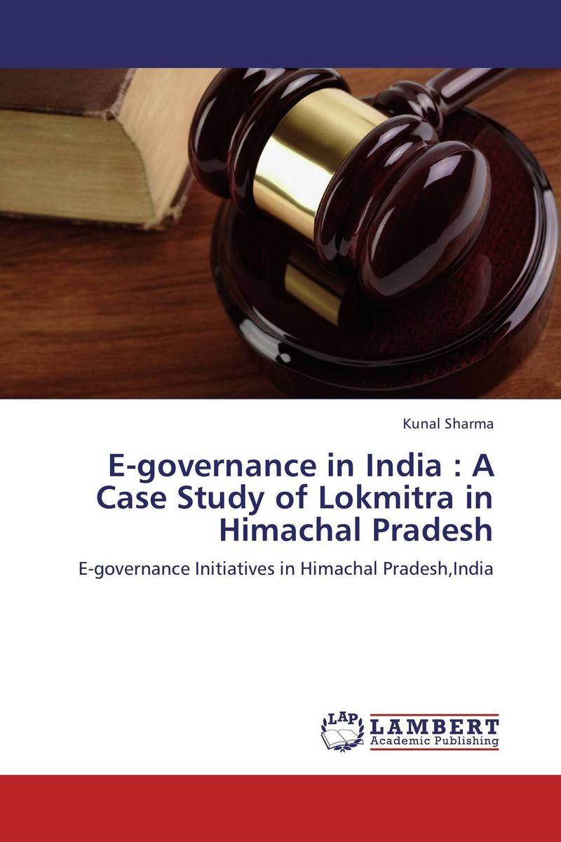 Kunal Sharma E-governance in India : A Case Study of Lokmitra in Himachal Pradesh