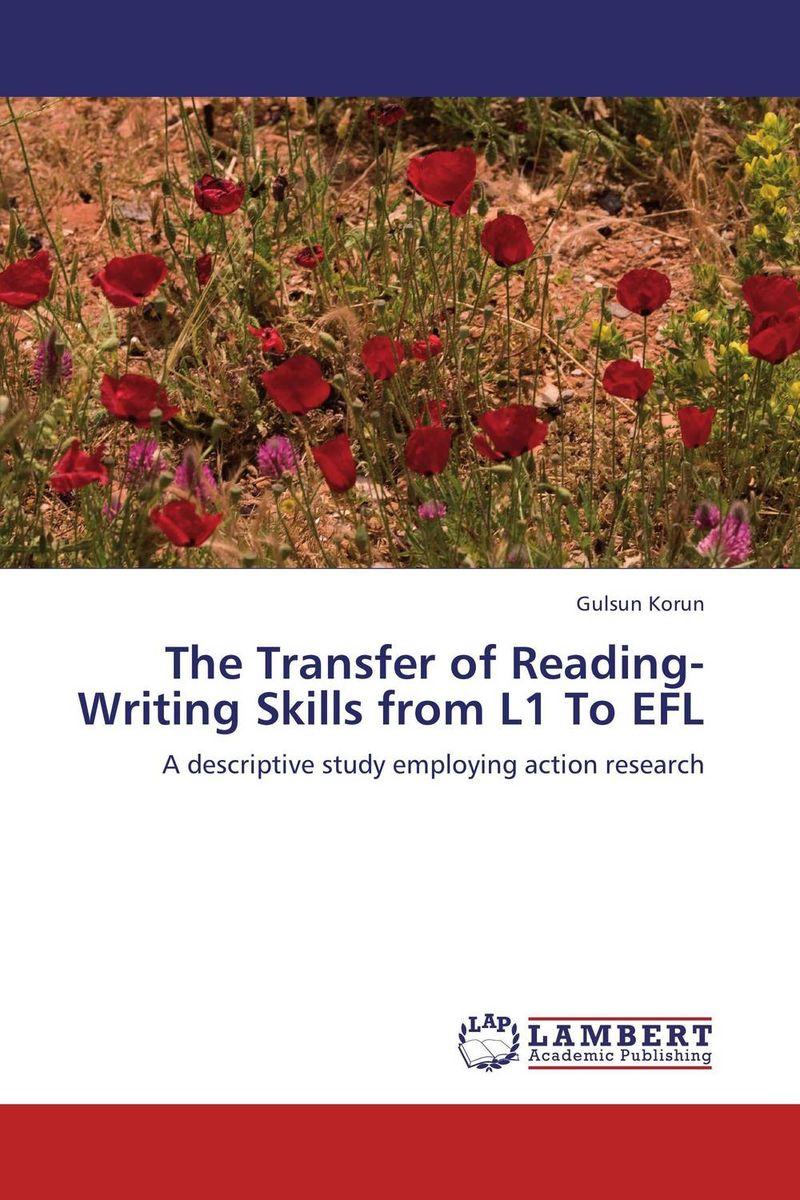 Gulsun Korun The Transfer of Reading-Writing Skills from L1 To EFL roshanak nouralian learning based readiness and speaking ability of efl learners