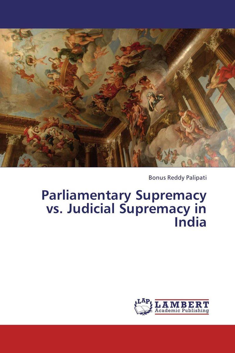 Parliamentary Supremacy vs. Judicial Supremacy in India