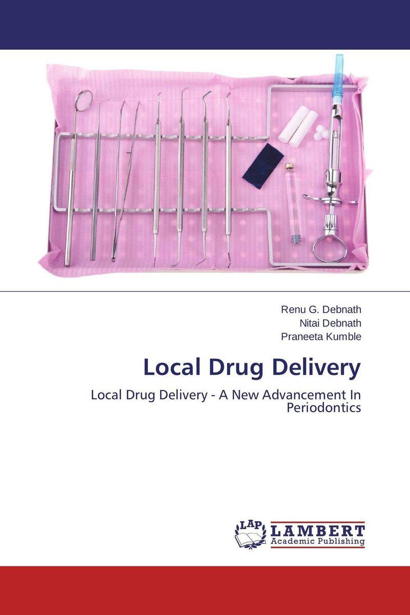 Renu G. Debnath,Nitai Debnath and Praneeta Kumble Local Drug Delivery atamjit singh pal paramjit kaur khinda and amarjit singh gill local drug delivery from concept to clinical applications