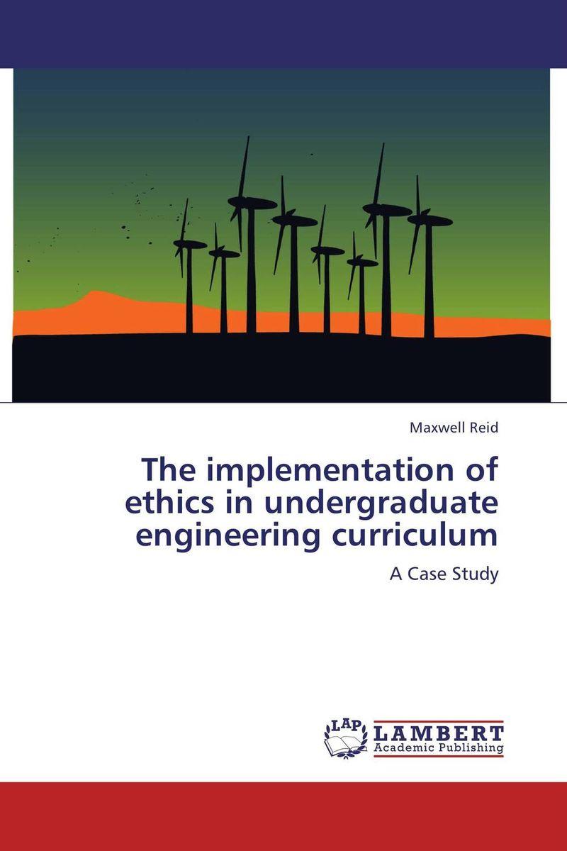 The implementation of ethics in undergraduate engineering curriculum