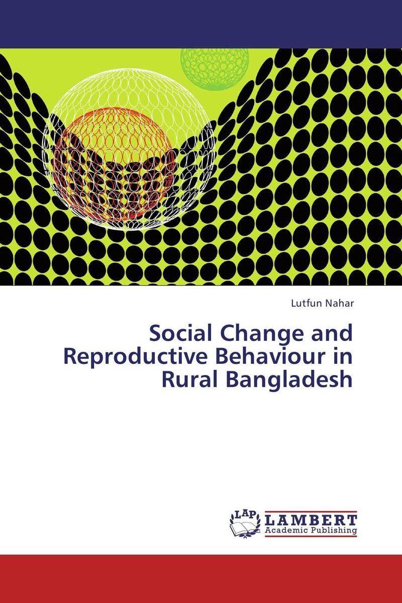 Lutfun Nahar Social Change and Reproductive Behaviour in Rural Bangladesh