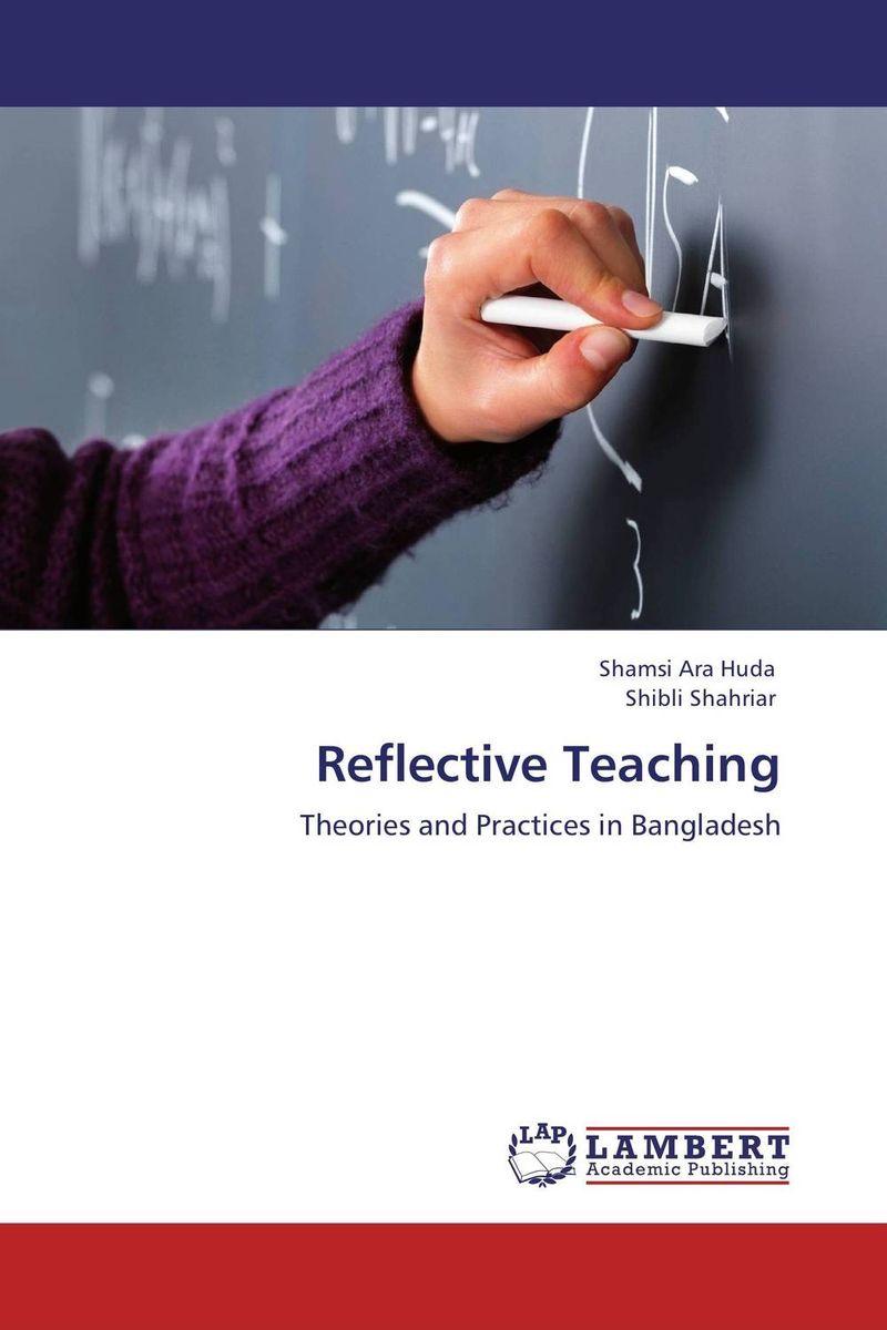 Shamsi Ara Huda and Shibli Shahriar Reflective Teaching roshanak nouralian learning based readiness and speaking ability of efl learners