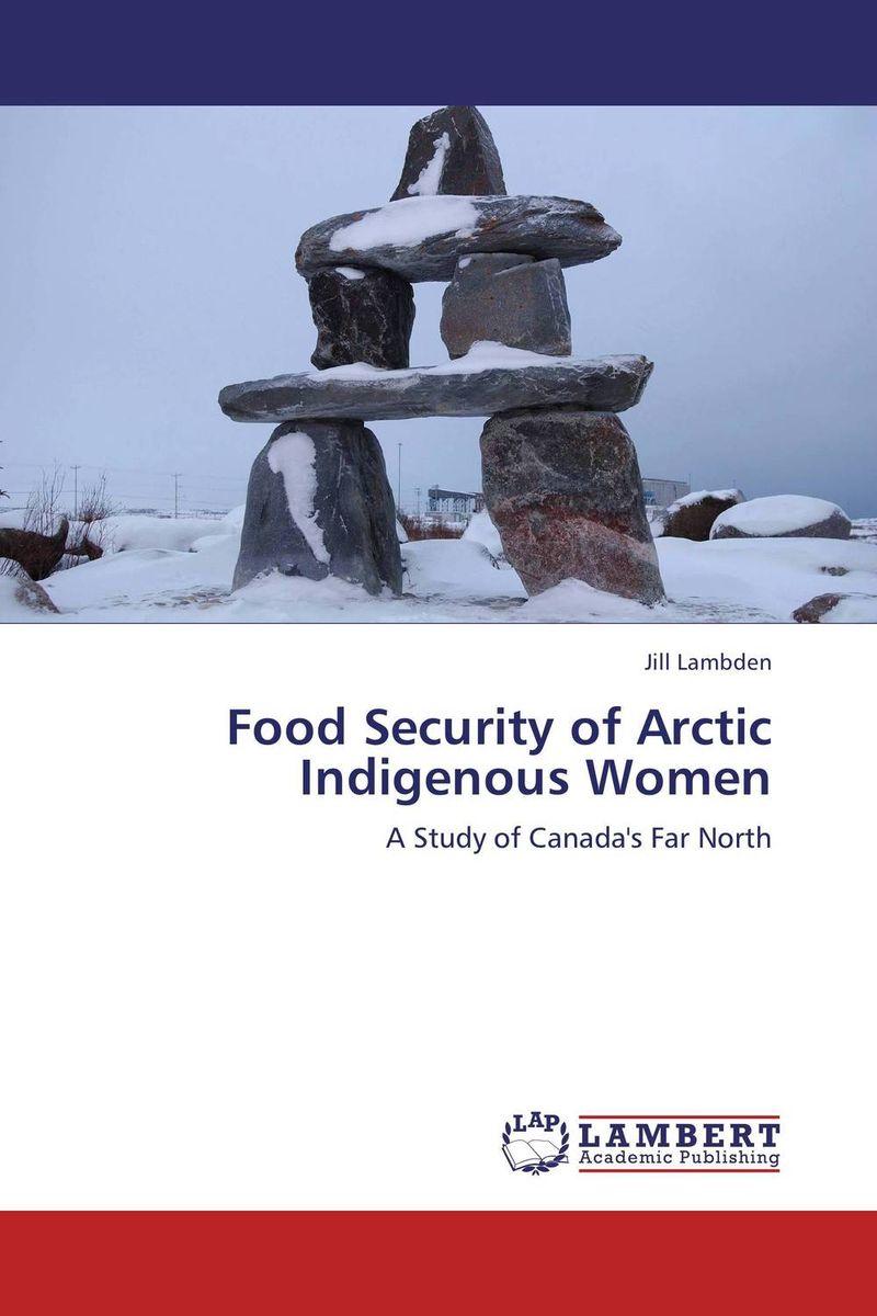 Jill Lambden Food Security of Arctic Indigenous Women agatha daniel and charles olungah women s indigenous knowledge in household food security
