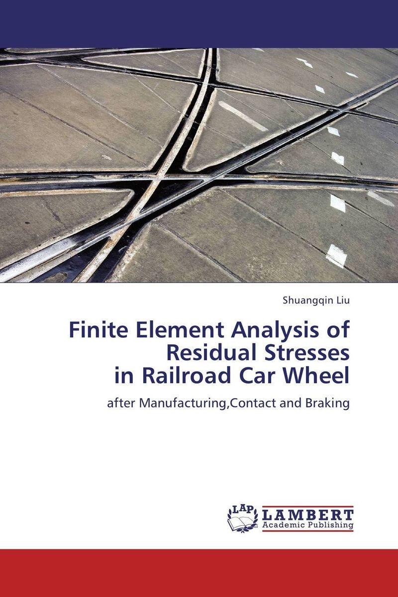 Shuangqin Liu Finite Element Analysis of Residual Stresses in Railroad Car Wheel darlington hove the finite element analysis of a composite sandwich beam