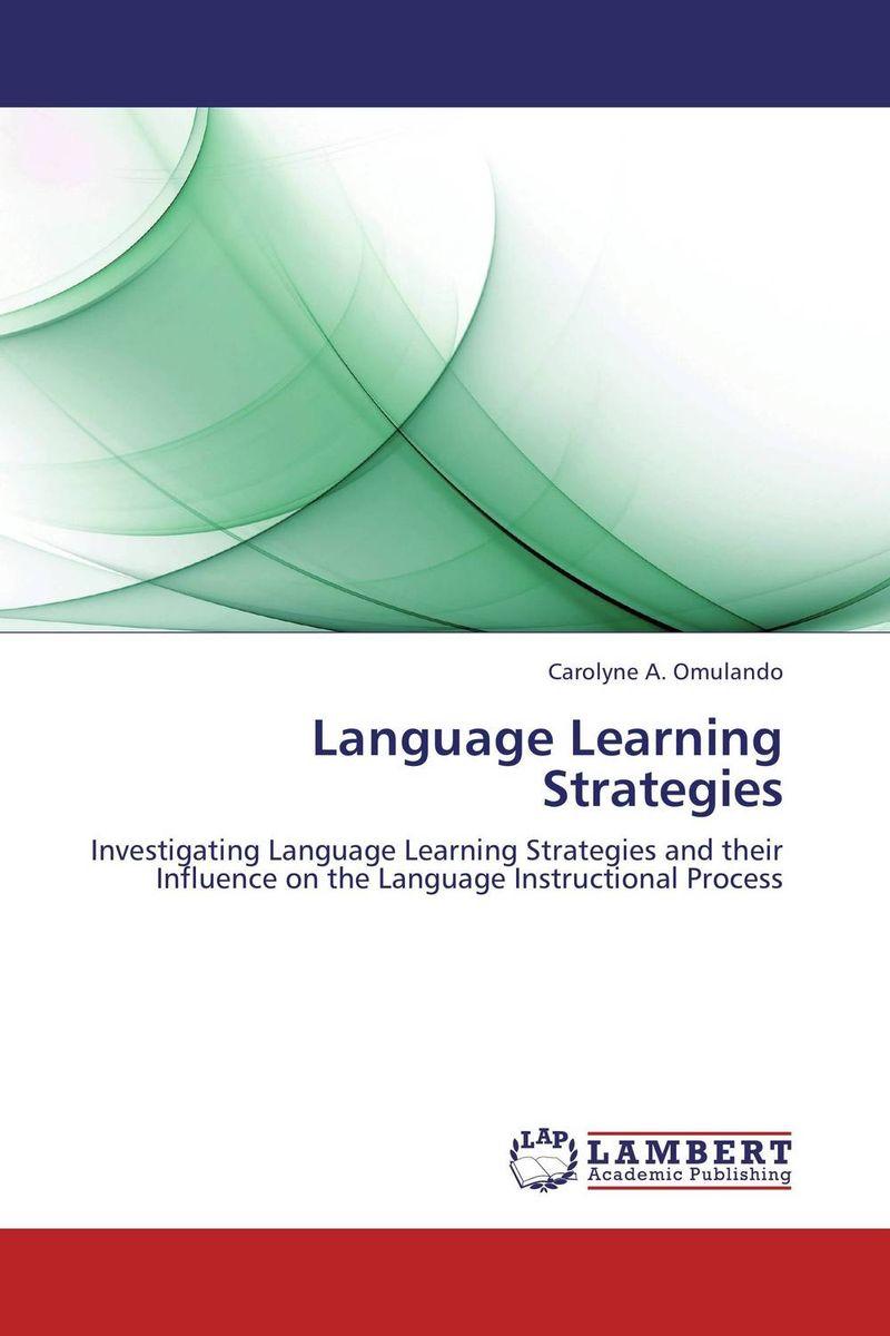 Carolyne A. Omulando Language Learning Strategies roshanak nouralian learning based readiness and speaking ability of efl learners