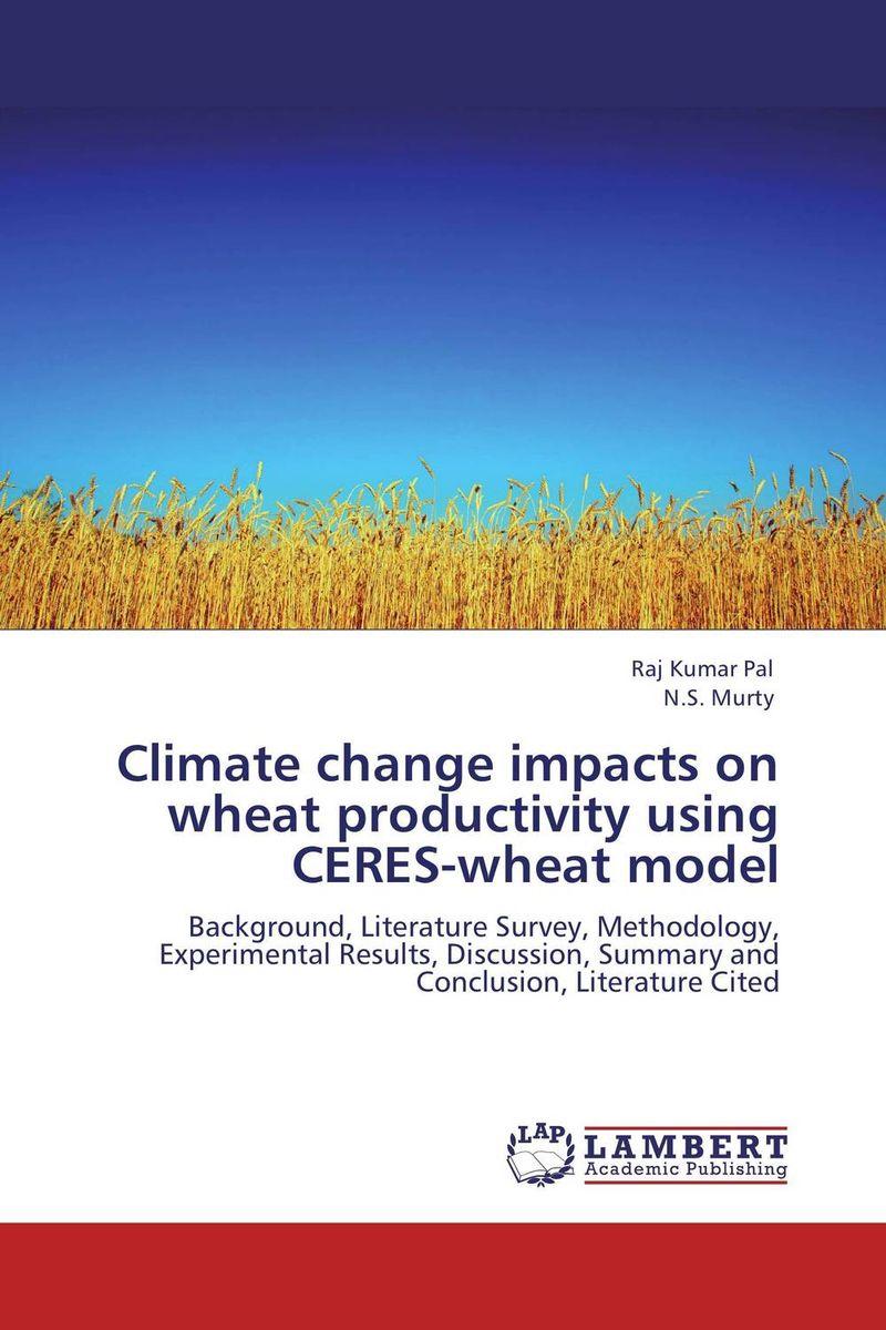 Raj Kumar Pal and N.S. Murty Climate change impacts on wheat productivity using CERES-wheat model vaishali shami naresh pratap singh and pramod kumar pal morpho physio and genetic diversity analysis on indian wheat genotypes