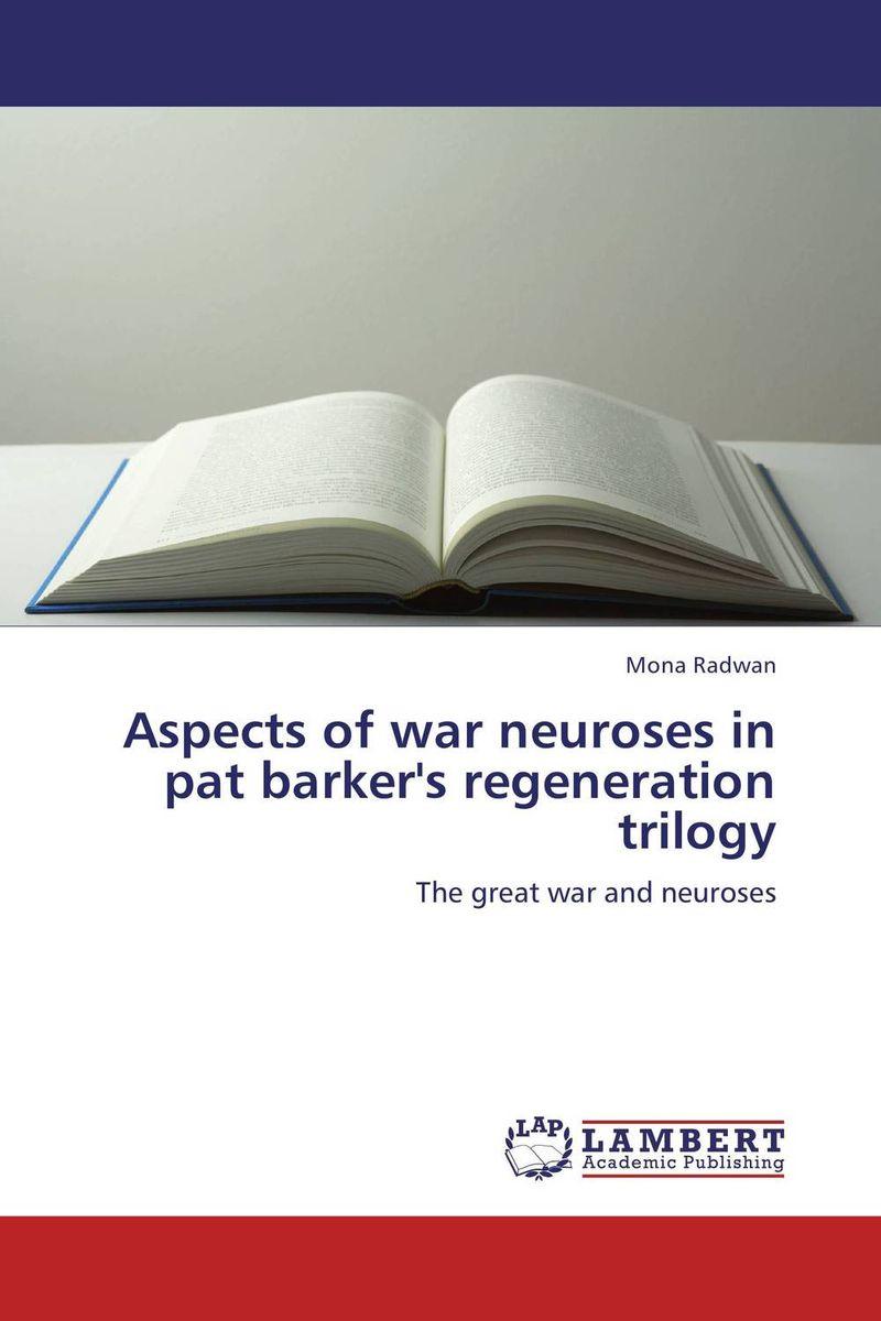 Aspects of war neuroses in pat barker's regeneration trilogy