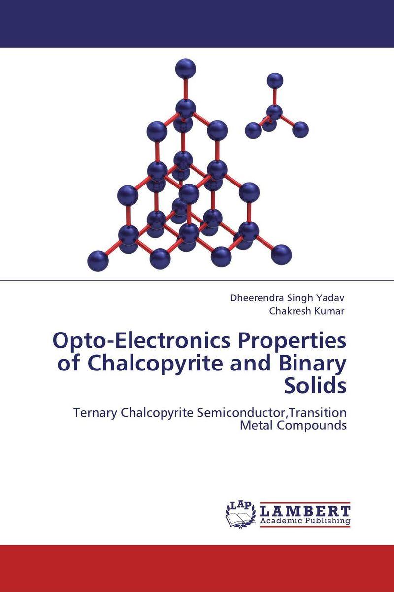 Dheerendra Singh Yadav and CHAKRESH KUMAR Opto-Electronics Properties of Chalcopyrite and Binary Solids krishen kumar bamzai and vishal singh perovskite ceramics preparation characterization and properties