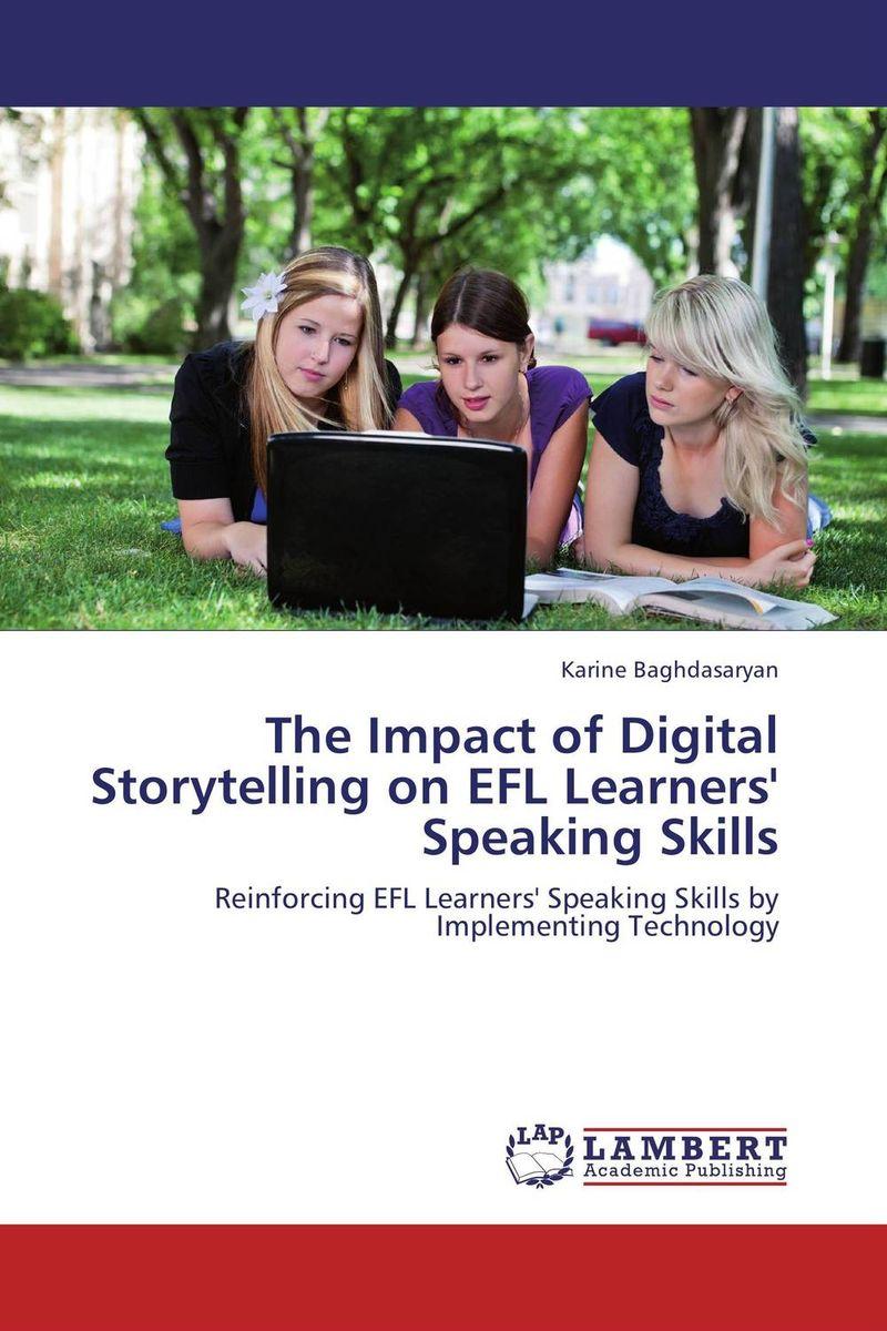 Karine Baghdasaryan The Impact of Digital Storytelling on EFL Learners' Speaking Skills roshanak nouralian learning based readiness and speaking ability of efl learners