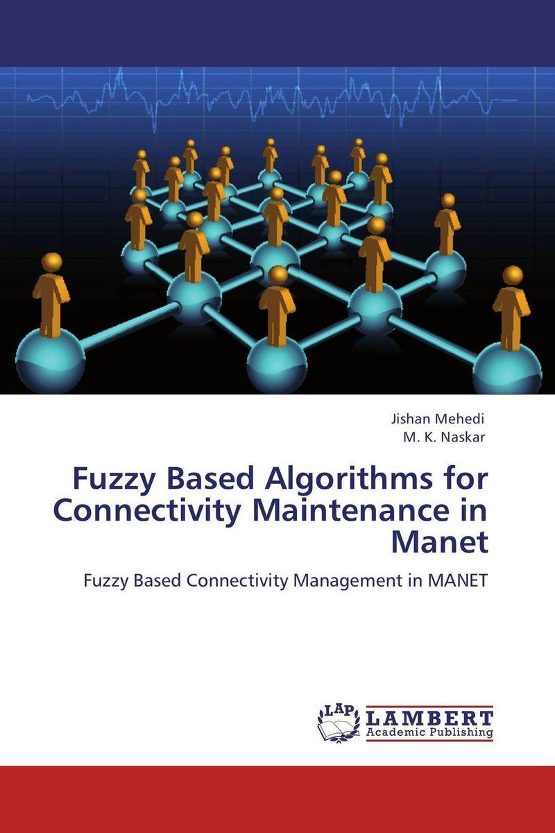Jishan Mehedi and M. K. Naskar Fuzzy Based Algorithms for Connectivity Maintenance in Manet  цены