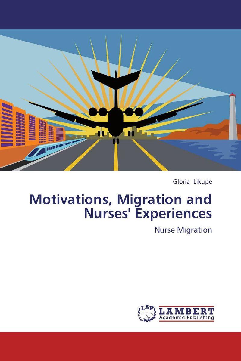 Motivations, Migration and Nurses' Experiences