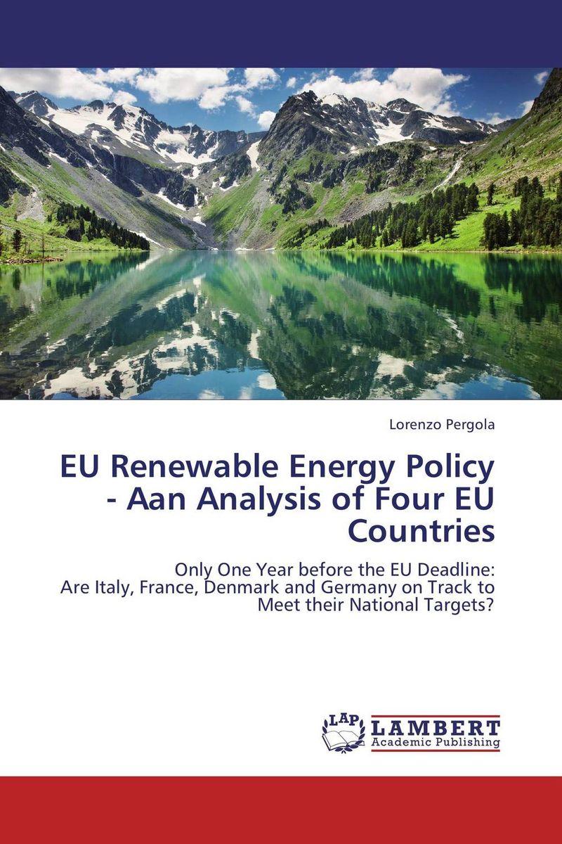 Lorenzo Pergola EU Renewable Energy Policy - Aan Analysis of Four EU Countries пылесос dyson dc62 origin сухая уборка серебристый