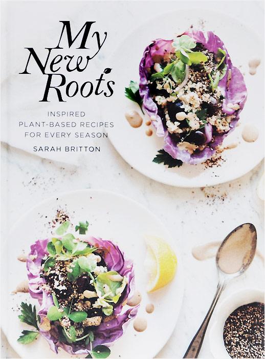 Sarah Britton My New Roots: Inspired Plant-Based Recipes for Every Season пена монтажная mastertex all season 750 pro всесезонная