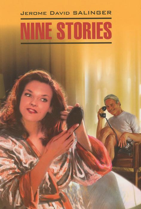 Jerome David Salinger: Nine Stories / Джером Дэвид Сэлинджер. Девять рассказов. Книга для чтения