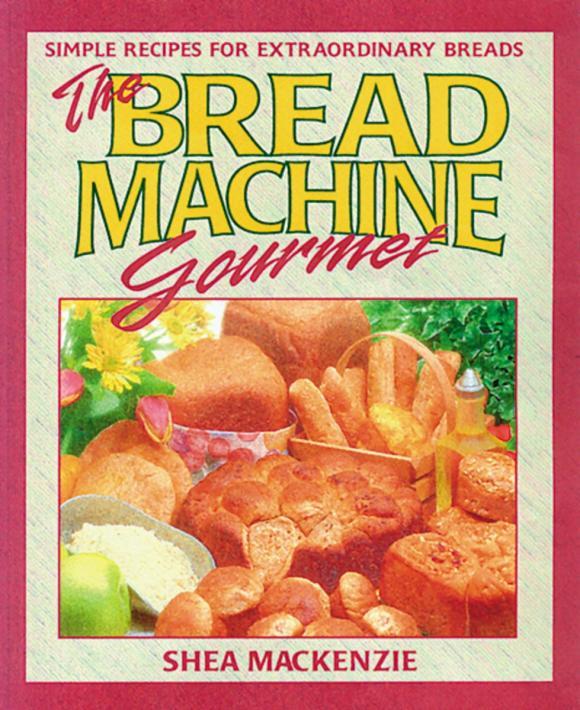 Shea MacKenzie The Bread Machine Gourmet
