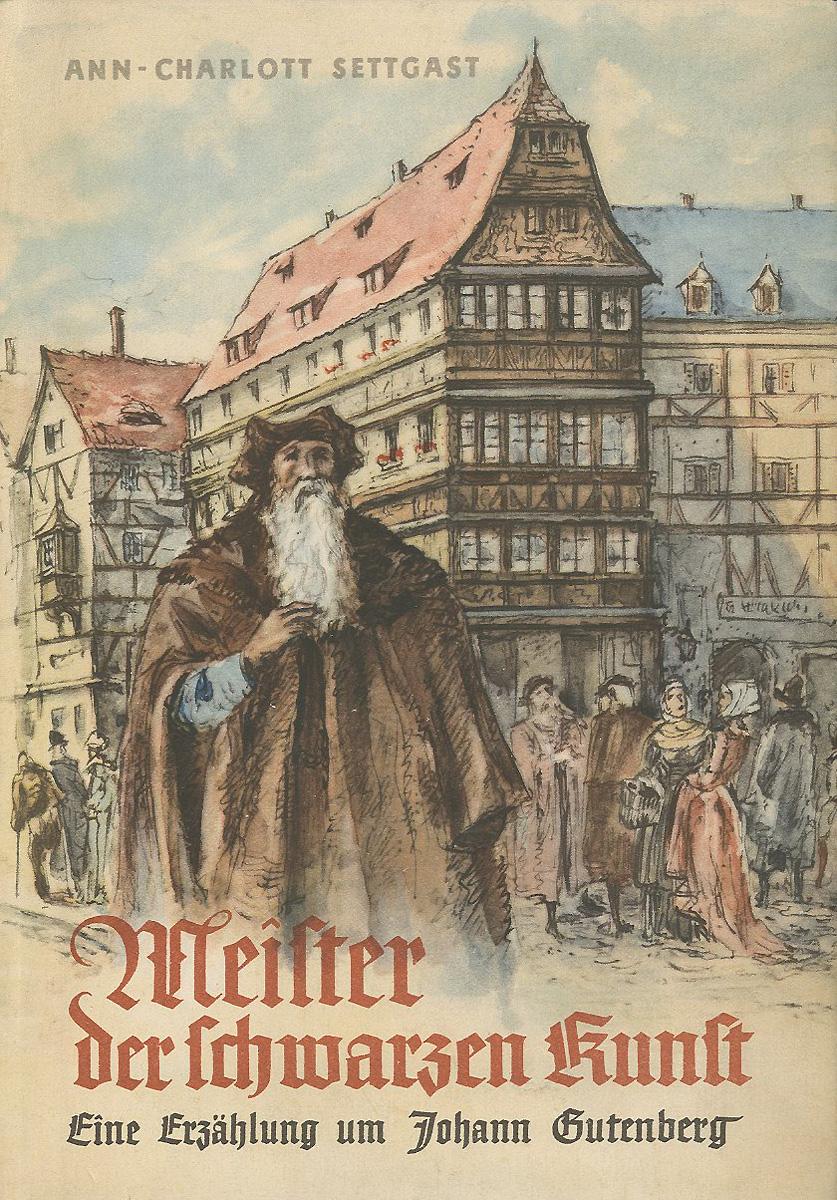 Meister der schwarzen Kunst: Eine Erzahlung um Johann Gutenberg