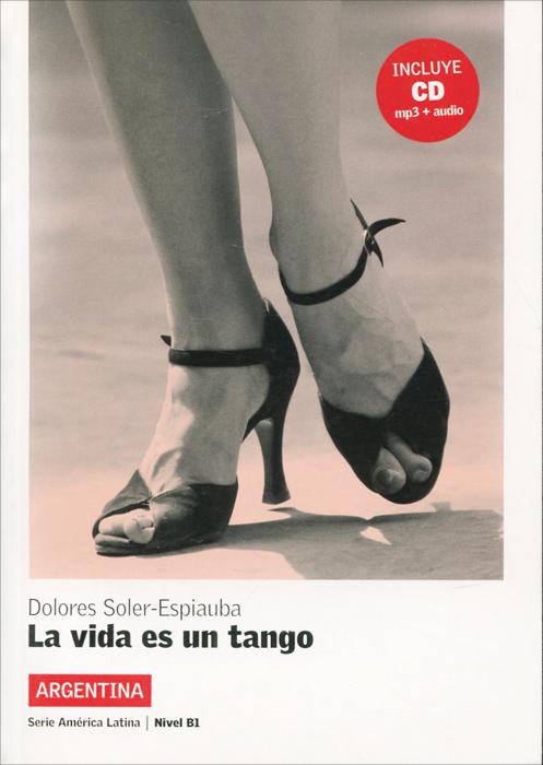 La vida es un tango: Argentina: Nivel B1 (+ CD)