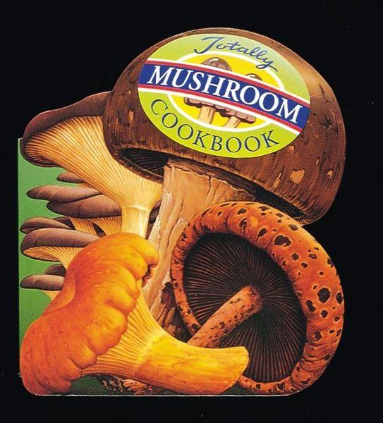 Totally Mushroom Cookbook