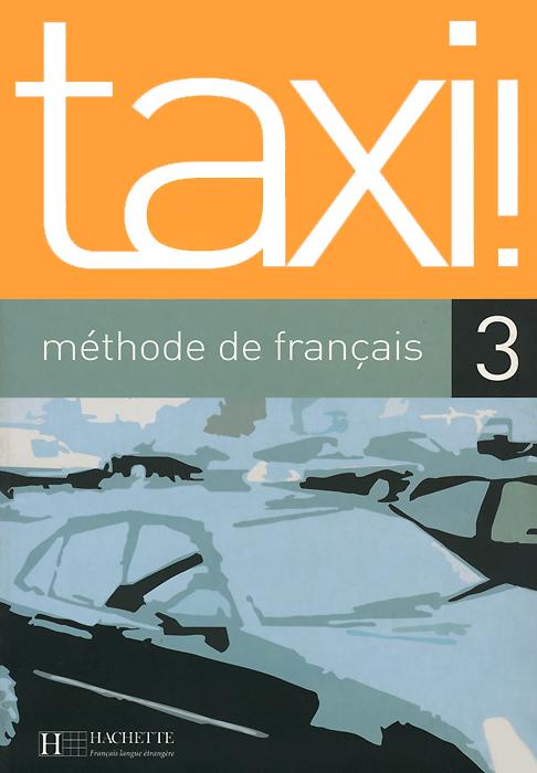 Taxi!: Livre De L'Eleve 3