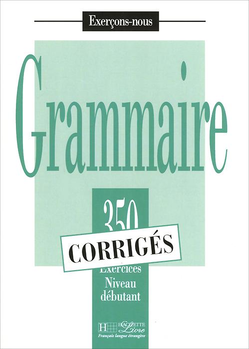 Exercons-nous: Grammaire: 350 exercices niveau debutant