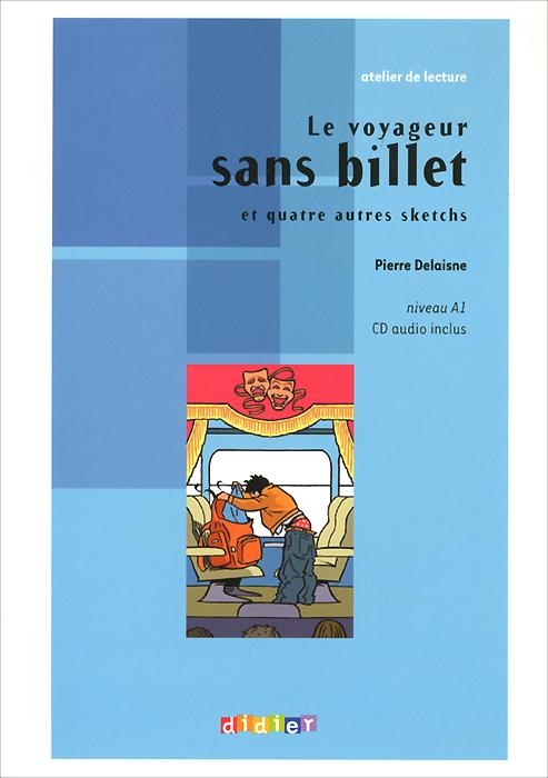 Atelier de lecture: Le voyageur sans billet: Et quatre autres sketchs: Niveau A1 (+ CD)