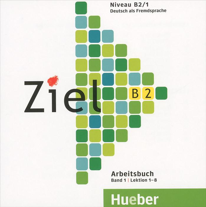 Ziel B2: Niveau B2/1: Arbeitsbuch: Band 1: Lektion 1-8 (аудиокурс на CD)